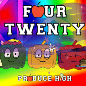 Produce High: Four Twenty